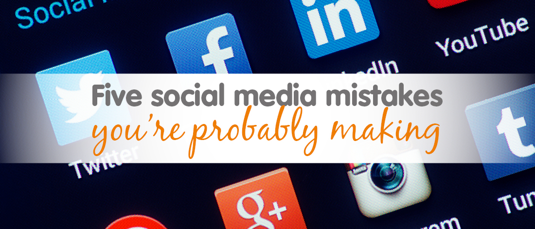 Social Media Mistakes you're probably making