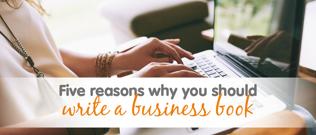 5 reasons why you should write a business book